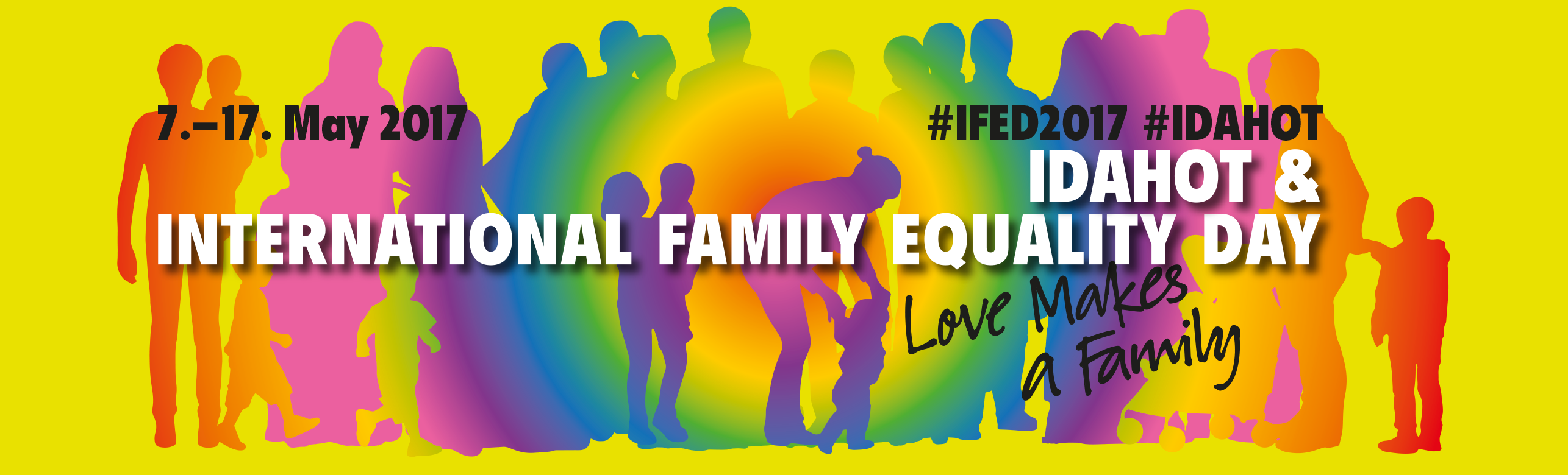 LOVE MAKES A FAMILY The new motto for the world largest celebration of family diversity: the International Family Equality Day 2017
